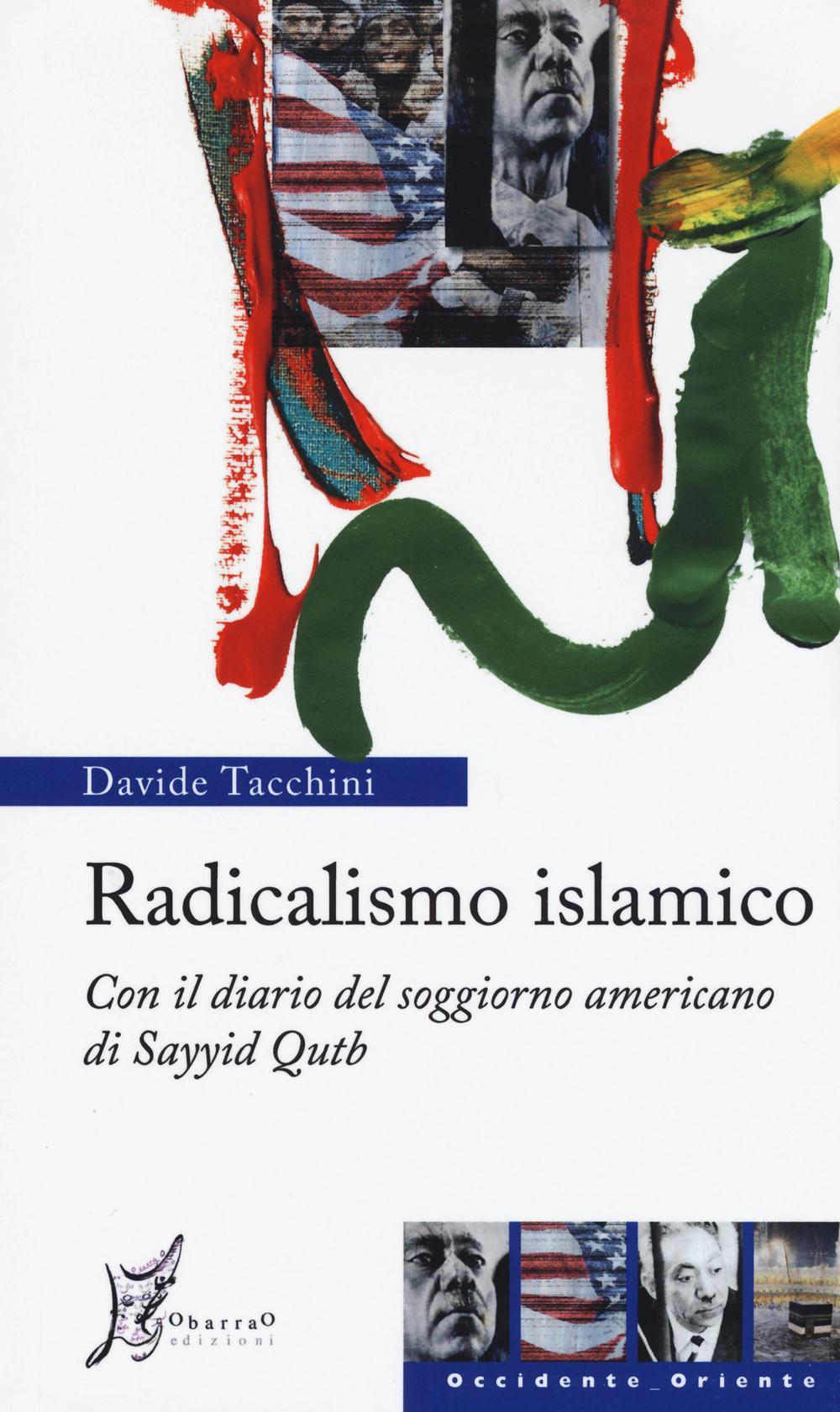 RADICALISMO ISLAMICO. CON IL DIARIO DEL SOGGIORNO AMERICANO DI SAYYID QUTB - 9788897332756