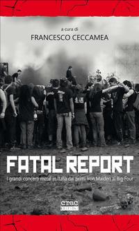 FATAL REPORT - I GRANDI CONCERTI METAL IN ITALIA DAI PRIMI IRON MAIDEN AL BIG FOUR di...