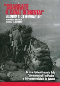 SBARRATE IL CANAL DI BRENTA - VALBRENTA 21 - 23 NOVEMBRE 1917 di PONTAROLLO FRANCESCO