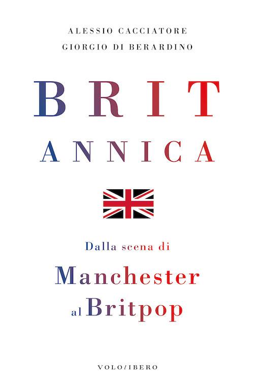 BRITANNICA. DALLA SCENA DI MANCHESTER AL BRITPOP - 9788897637905