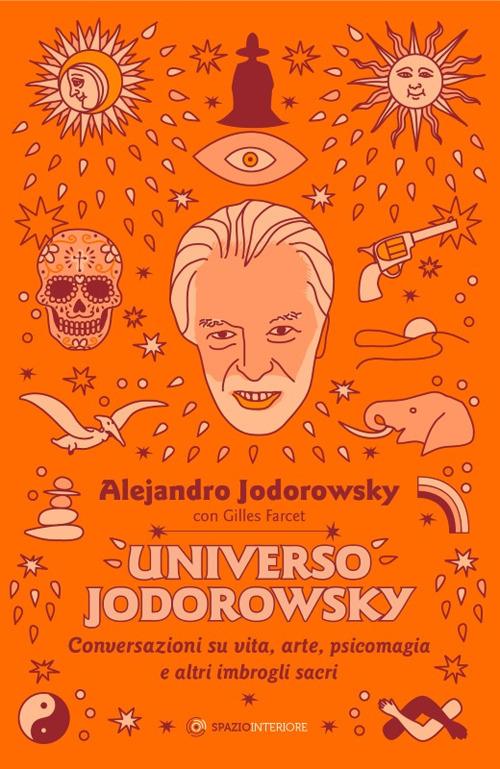 UNIVERSO JODOROWSKY. CONVERSAZIONI SU VITA, ARTE, PSICOMAGIA E ALTRI IMBROGLI SACRI - 9788897864981
