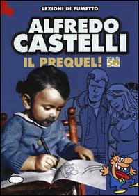 ALFREDO CASTELLI IL PREQUEL ! - LEZIONI DI FUMETTO di CASTELLI ALFREDO