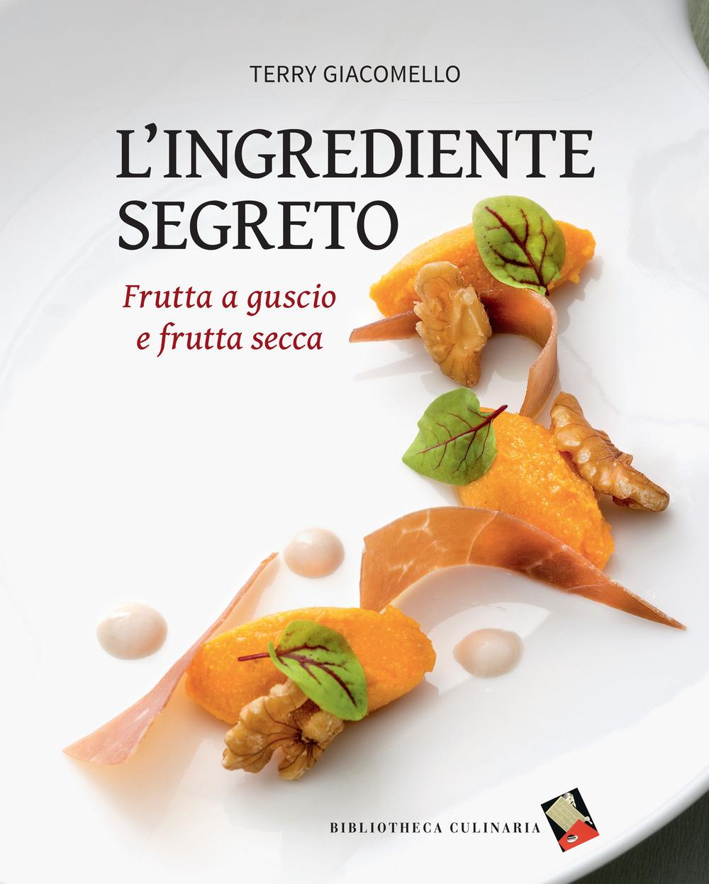 INGREDIENTE SEGRETO. FRUTTA A GUSCIO E FRUTTA SECCA (L') - 9788897932642