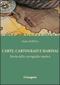 CARTE CARTOGRAFI E MARINAI - STORIA DELLA CARTOGRAFIA NAUTICA di DELL'ORO PAOLO