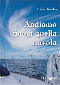 ANDIAMO FINO A QUELLA NUVOLA di TRONCHIN LUCIANO