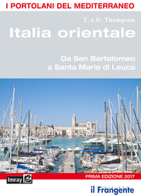 ITALIA ORIENTALE - DA SAN BARTOLOMEO A SANTA MARIA DI LEUCA di THOMPSON T. - THOMPSON D.
