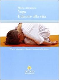 YOGA. EDUCARE ALLA VITA - 9788898047024
