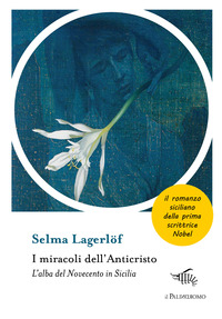 MIRACOLI DELL'ANTICRISTO - L'ALBA DEL NOVECENTO IN SICILIA di LAGERLOF SELMA