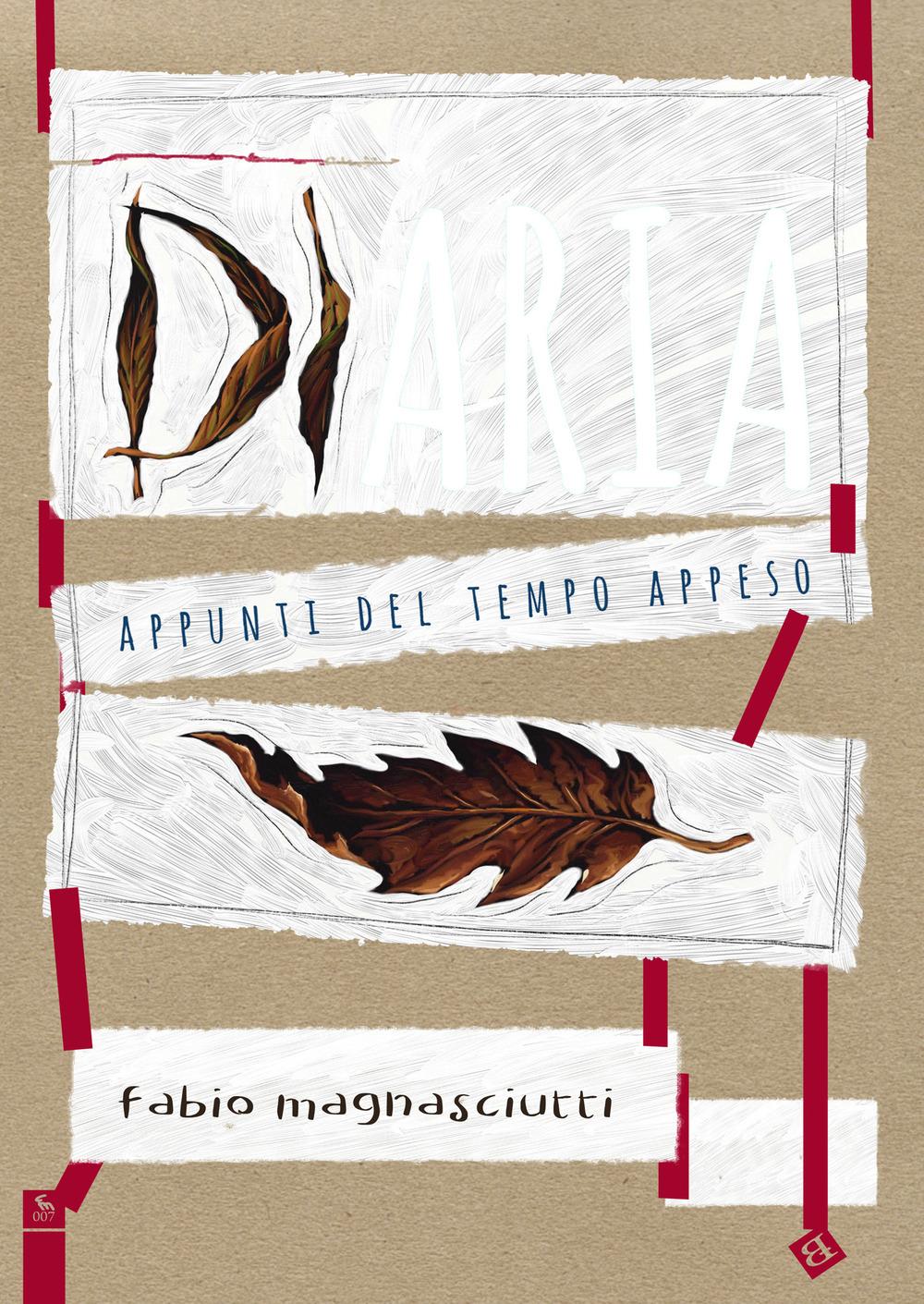DIARIA. APPUNTI DEL TEMPO APPESO - Magnasciutti Fabio - 9788898462254