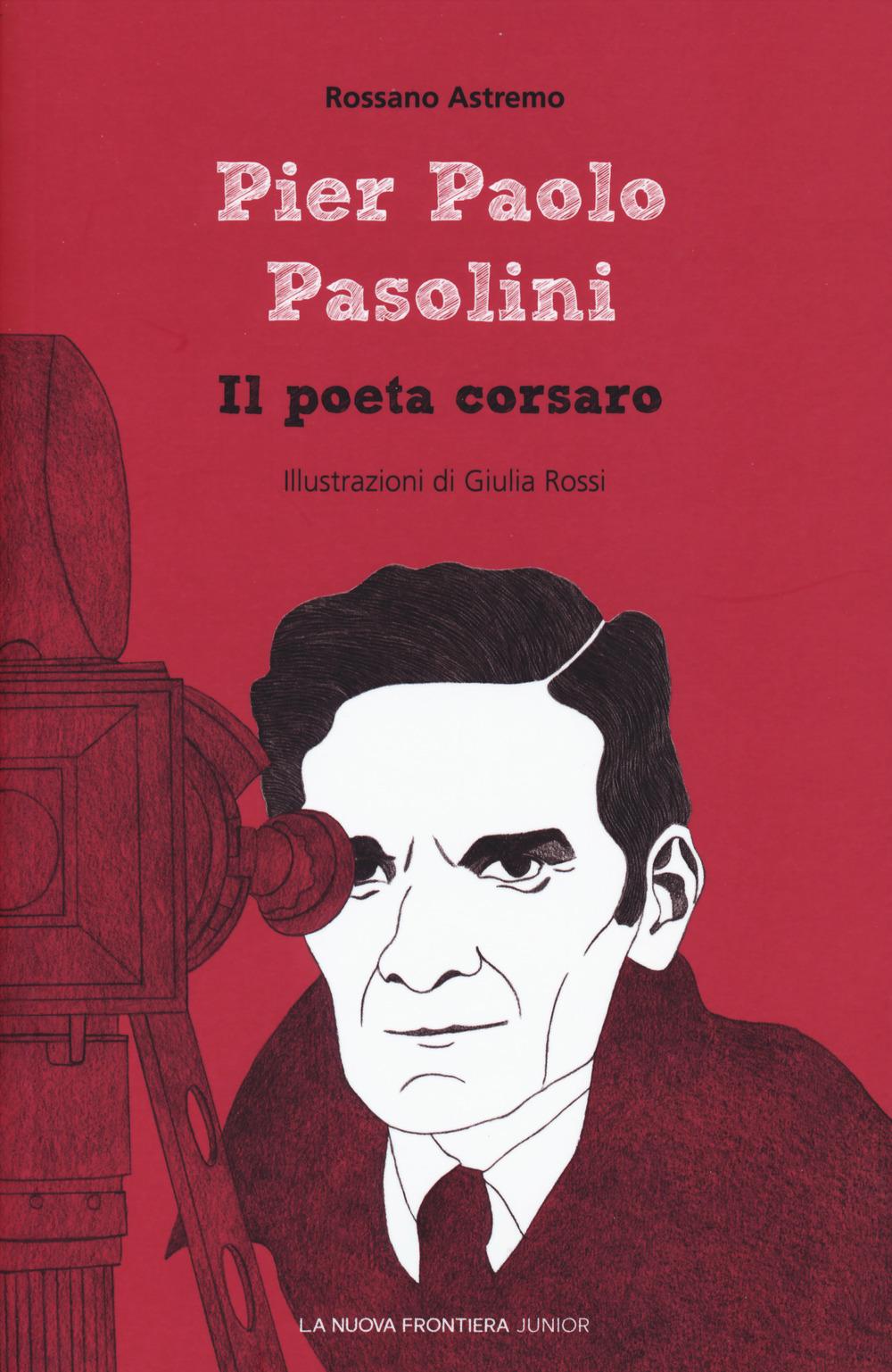 Pier Paolo Pasolini. Il poeta corsaro