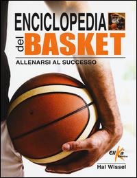 ENCICLOPEDIA DEL BASKET - ALLENARSI AL SUCCESSO di WISSEL HAL