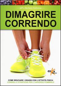 DIMAGRIRE CORRENDO - COME BRUCIARE I GRASSI CON L'ATTIVITA' FISICA di GALLOWAY J. -...