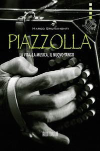 PIAZZOLLA - LA VITA LA MUSICA IL NUOVO TANGO di BRUNAMONTI MARCO