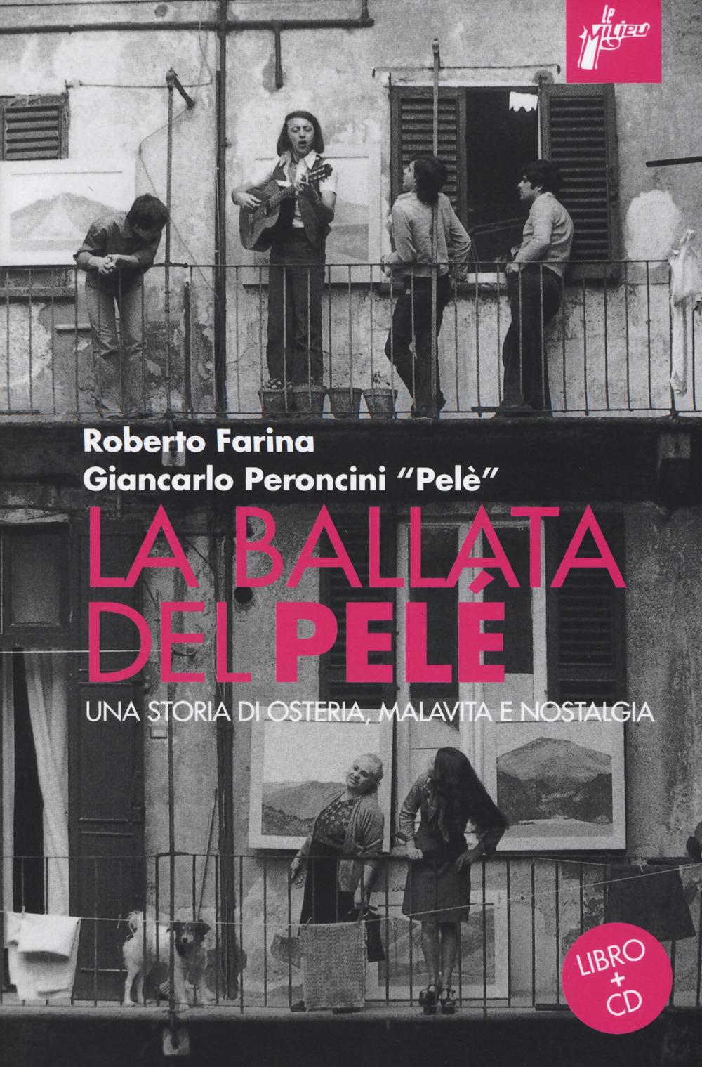 La ballata del Pelé. Una storia di osteria, malavita e nostalgia. Con CD-Audio