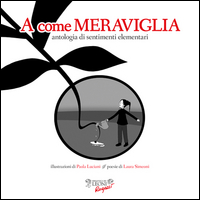 A COME MERAVIGLIA - ANTOLOGIA DI SENTIMENTI ELEMENTARI di SIMEONI L. - LUCIANI P.