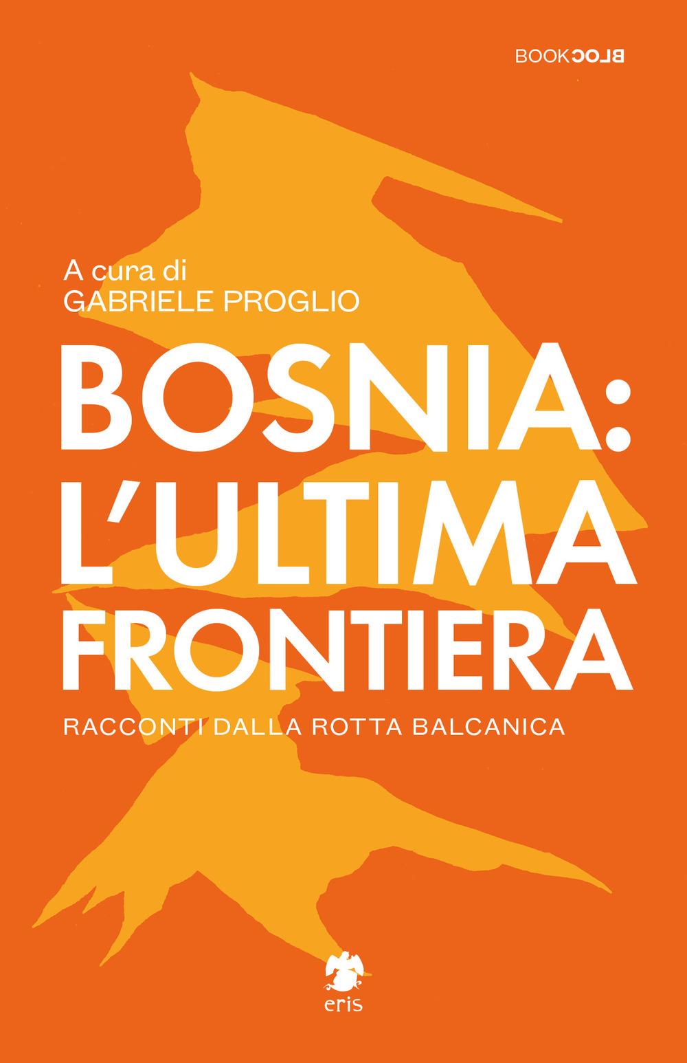 Bosnia: l'ultima frontiera. Racconti dalla rotta balcanica