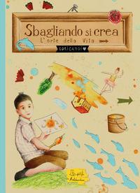 SBAGLIANDO SI CREA - L'ARTE DELLA VITA di LORICANGI