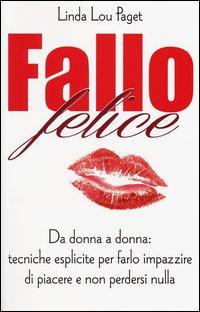FALLO FELICE - DA DONNA A DONNA TECNICHE ESPLICITE PER FARLO IMPAZZIRE DI PIACERE E NON...