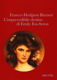 IMPREVEDIBILE DESTINO DI EMILY FOX SETON di BURNETT FRANCES HODGSON