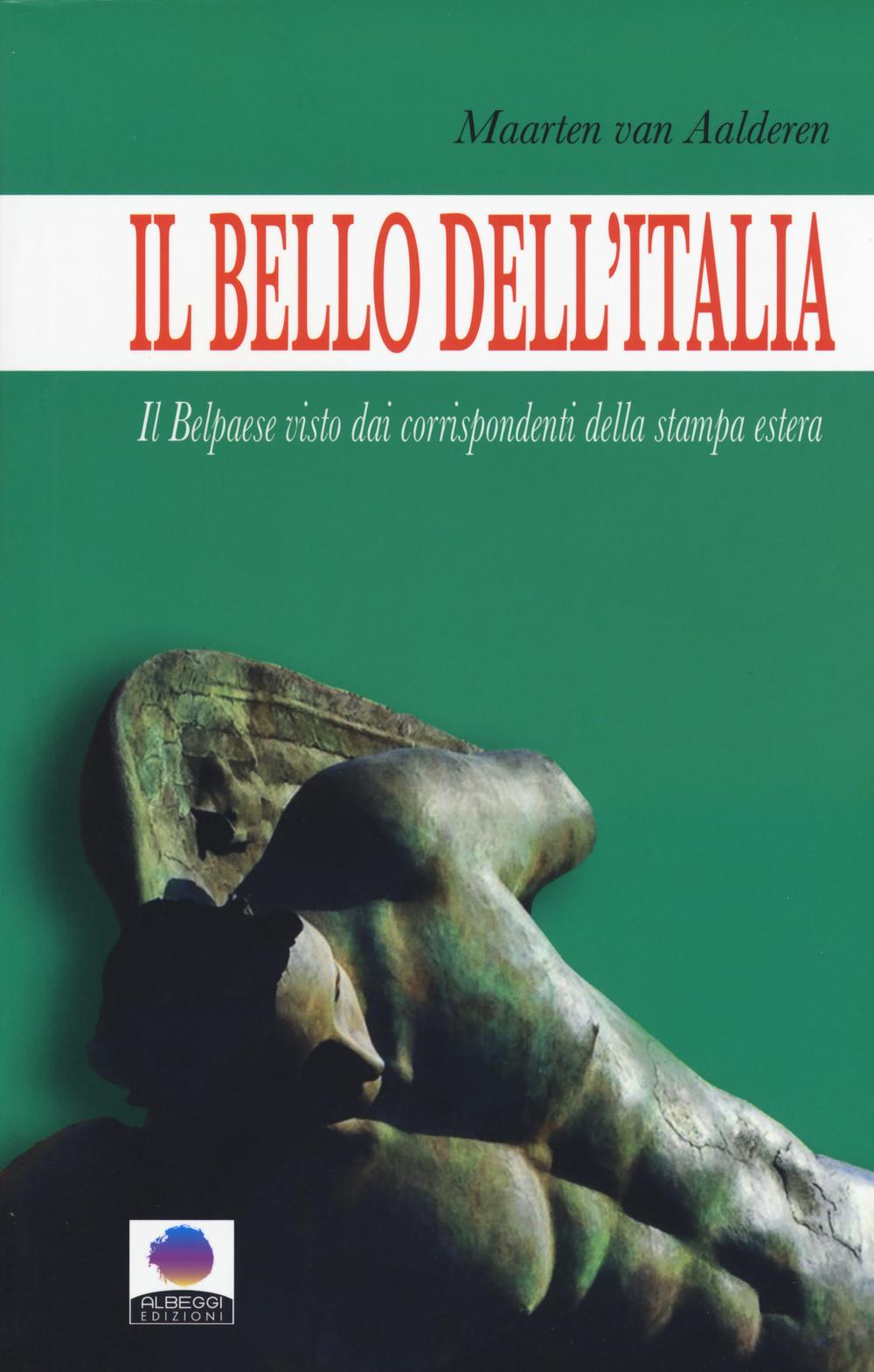 BELLO DELL'ITALIA. IL BELPAESE VISTO DAI CORRISPONDENTI DELLA STAMPA ESTERA (IL) - 9788898795093