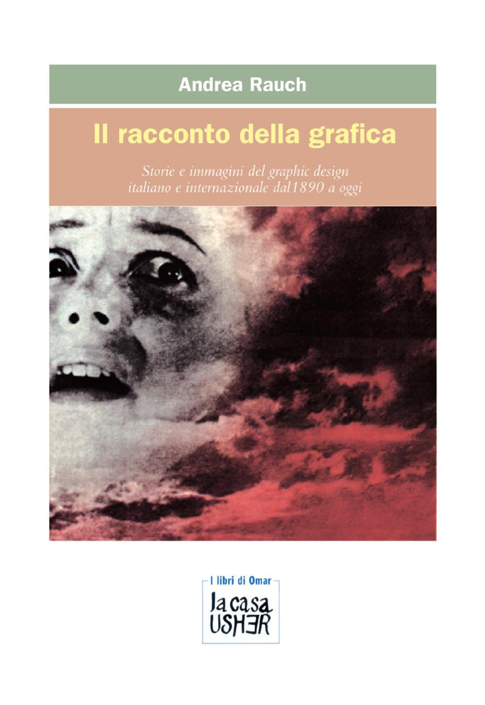 Il racconto della grafica. Storie e immagini del graphic design italiano e internazionale dal 1890 a oggi. Ediz. ampliata