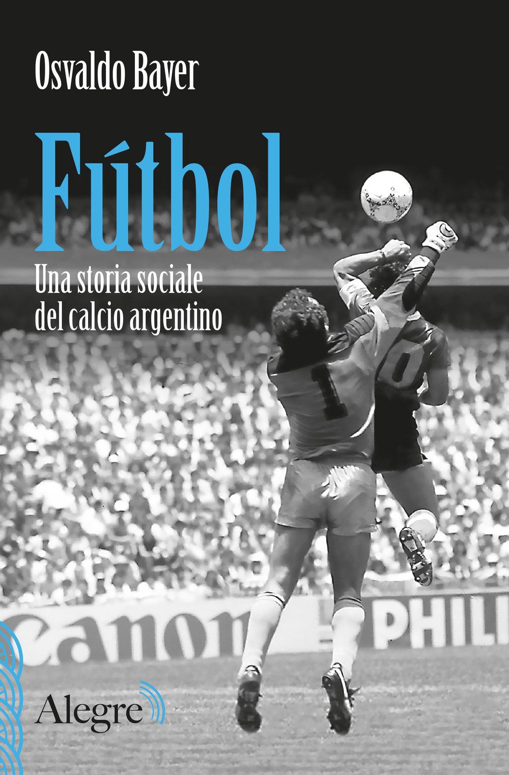 FÚTBOL. UNA STORIA SOCIALE DEL CALCIO ARGENTINO - Bayer Osvaldo - 9788898841899