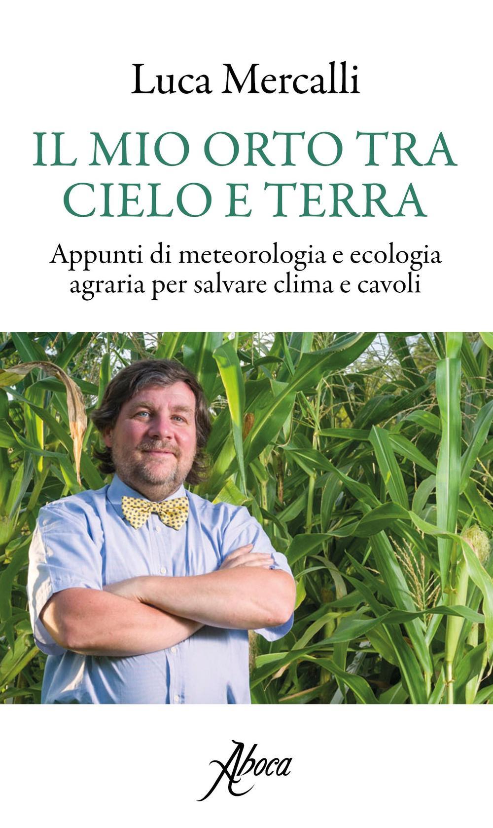 MIO ORTO TRA CIELO E TERRA. APPUNTI DI METEOROLOGIA E ECOLOGIA AGRARIA PER SALVARE CLIMA E CAVOLI (IL) - 9788898881208