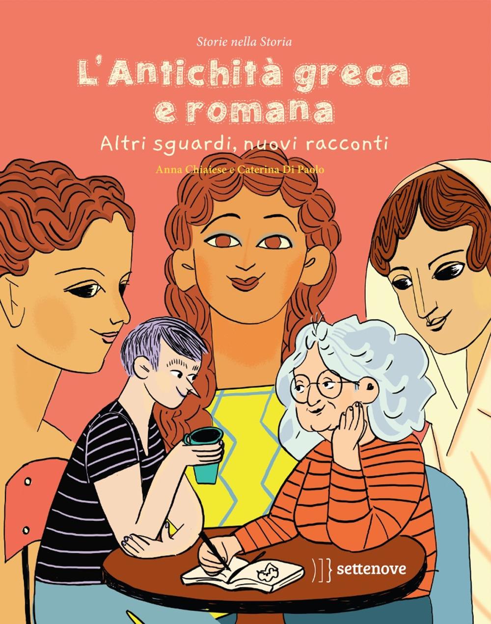 L'antichità greca e romana. Altri sguardi, nuovi racconti. Ediz. a colori