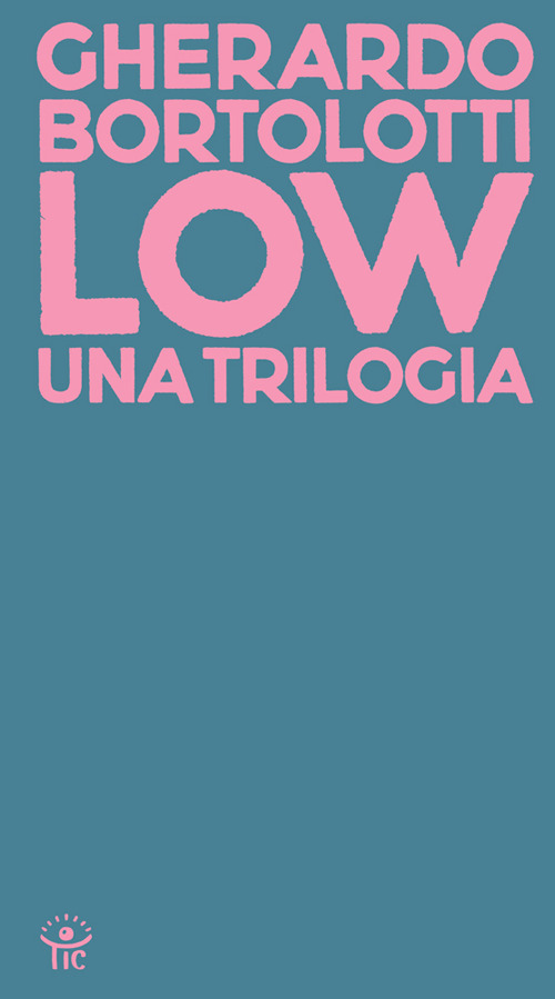 Low. Una trilogia: Tecniche di basso livello-Senza paragone-Quando arrivarono gli alieni