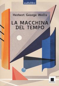 MACCHINA DEL TEMPO - AUDIOLIBRO + CD MP3 di WELLS HERBERT GEORGE