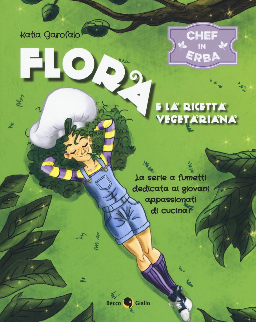 Flora e la ricetta vegetariana. Chef in erba. Vol. 1