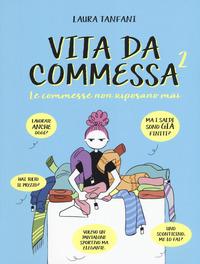 VITA DA COMMESSA 2 - LE COMMESSE NON RIPOSANO MAI di TANFANI LAURA