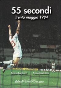 55 SECONDI. TRENTA MAGGIO 1984 - Cagnucci Tonino; Castellani Paolo - 9788899025014