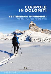 CIASPOLE IN DOLOMITI - 66 ITINERARI IMPERDIBILI TRENTINO VENETO FRIULI