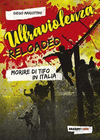 ULTRAVIOLENZA RELOADED - MORIRE DI TIFO IN ITALIA di MARIOTTINI DIEGO