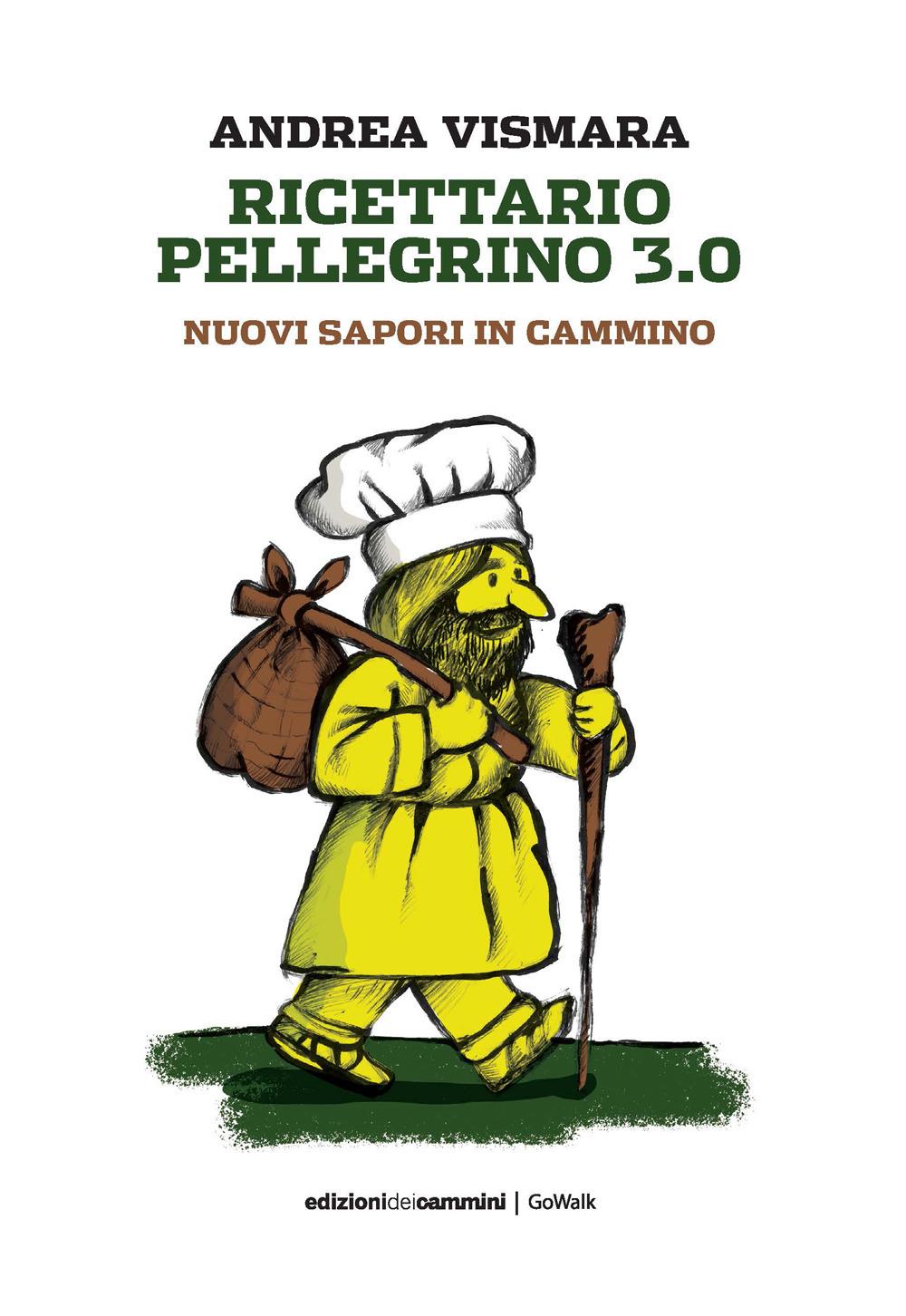RICETTE IN CAMMINO. IL NUOVO RICETTARIO PELLEGRINO - Vismara Andrea - 9788899240530