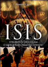 ISIS - STRUMENTI DELL'ISLAM O MERCENARI DELL'OCCIDENTE ? di CARNE ROSSANA