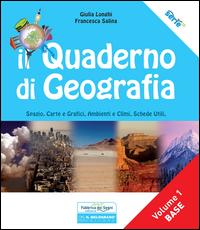 QUADERNO DI GEOGRAFIA. SPAZIO, CARTE E GRAFICI, AMBIENTI E CLIMI, SCHEDE UTILI (IL) di...