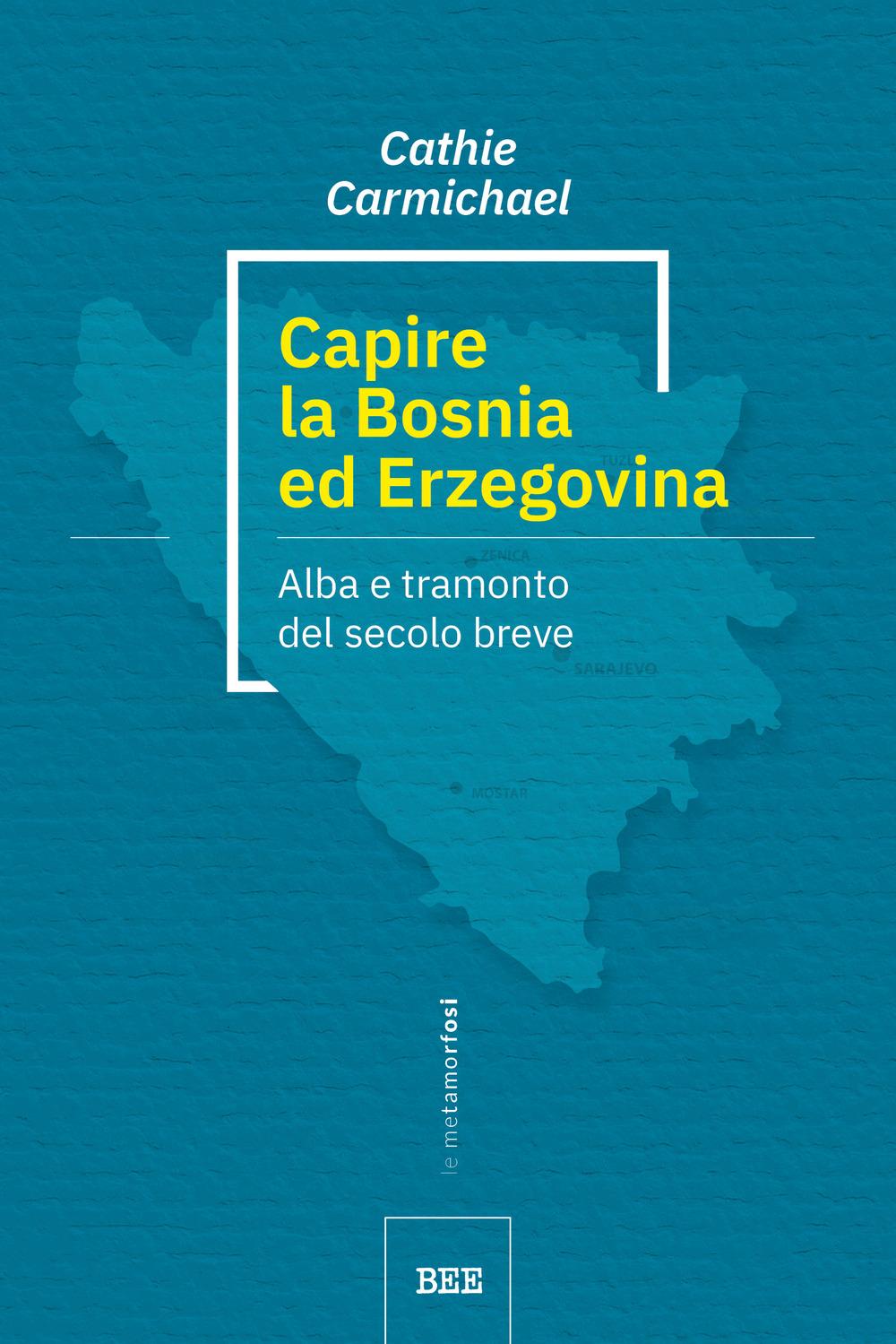 Capire la Bosnia ed Erzegovina. Alba e tramonto del secolo breve