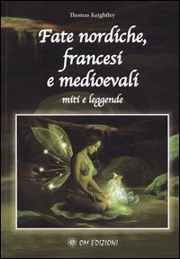 FATE NORDICHE FRANCESI E MEDIOEVALI - MITI E LEGGENDE di KEIGHTLEY THOMAS