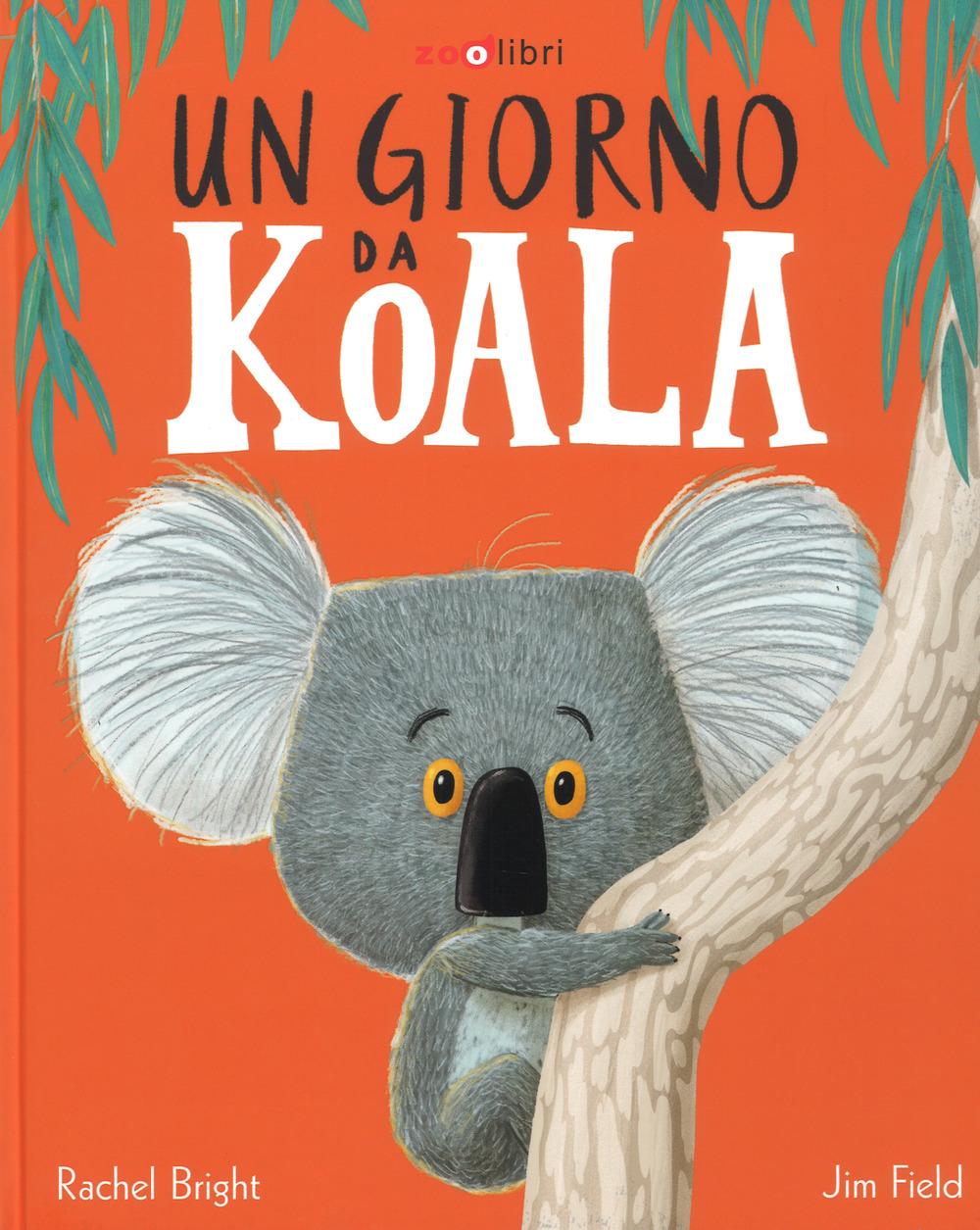 Un giorno da koala. Ediz. a colori