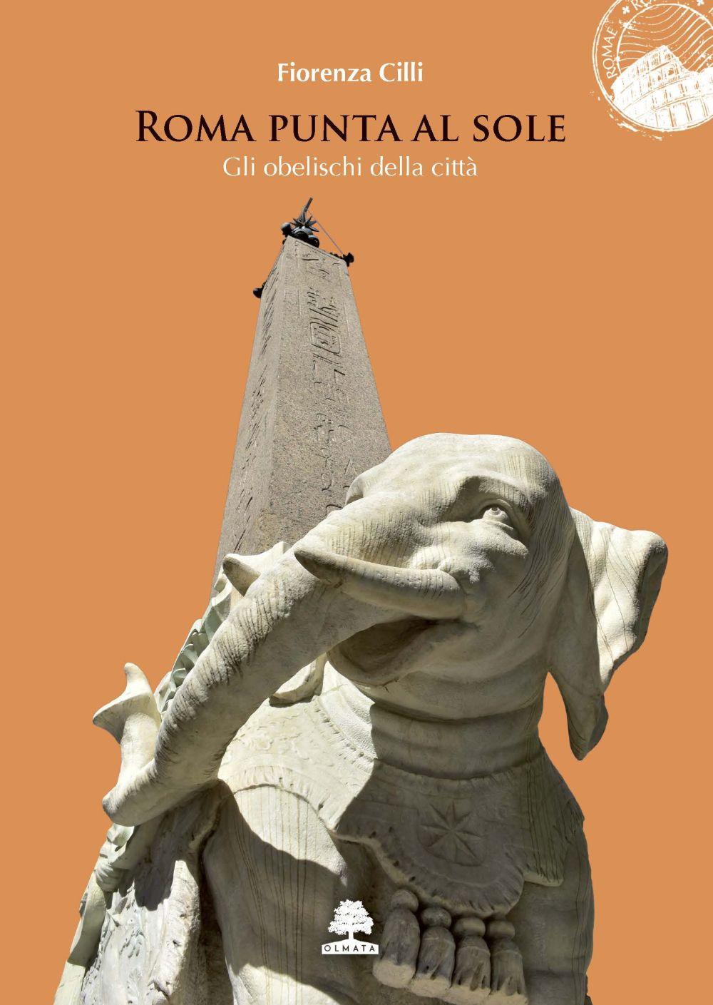ROMA PUNTA AL SOLE. GLI OBELISCHI DELLA CITTÀ - 9788899558376