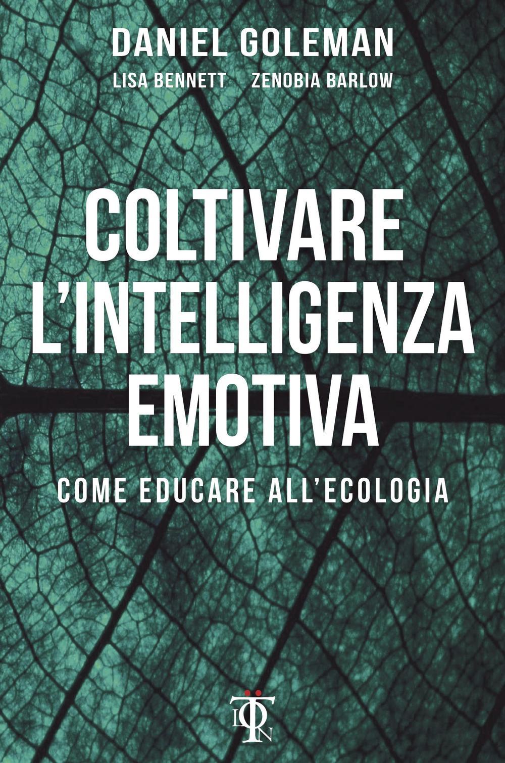 COLTIVARE L'INTELLIGENZA EMOTIVA. COME EDUCARE ALL'ECOLOGIA - 9788899684136