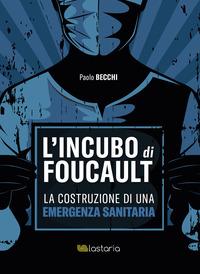 INCUBO DI FOUCAULT - LA COSTRUZIONE DI UNA EMERGENZA SANITARIA di BECCHI PAOLO