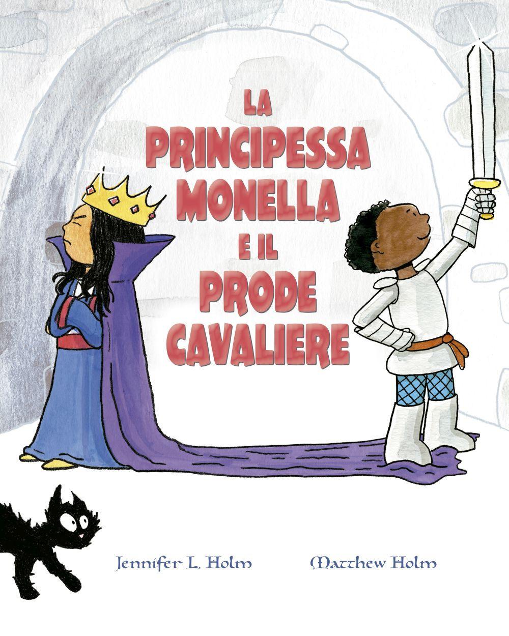 La principessa monella e il prode cavaliere. Ediz. a colori