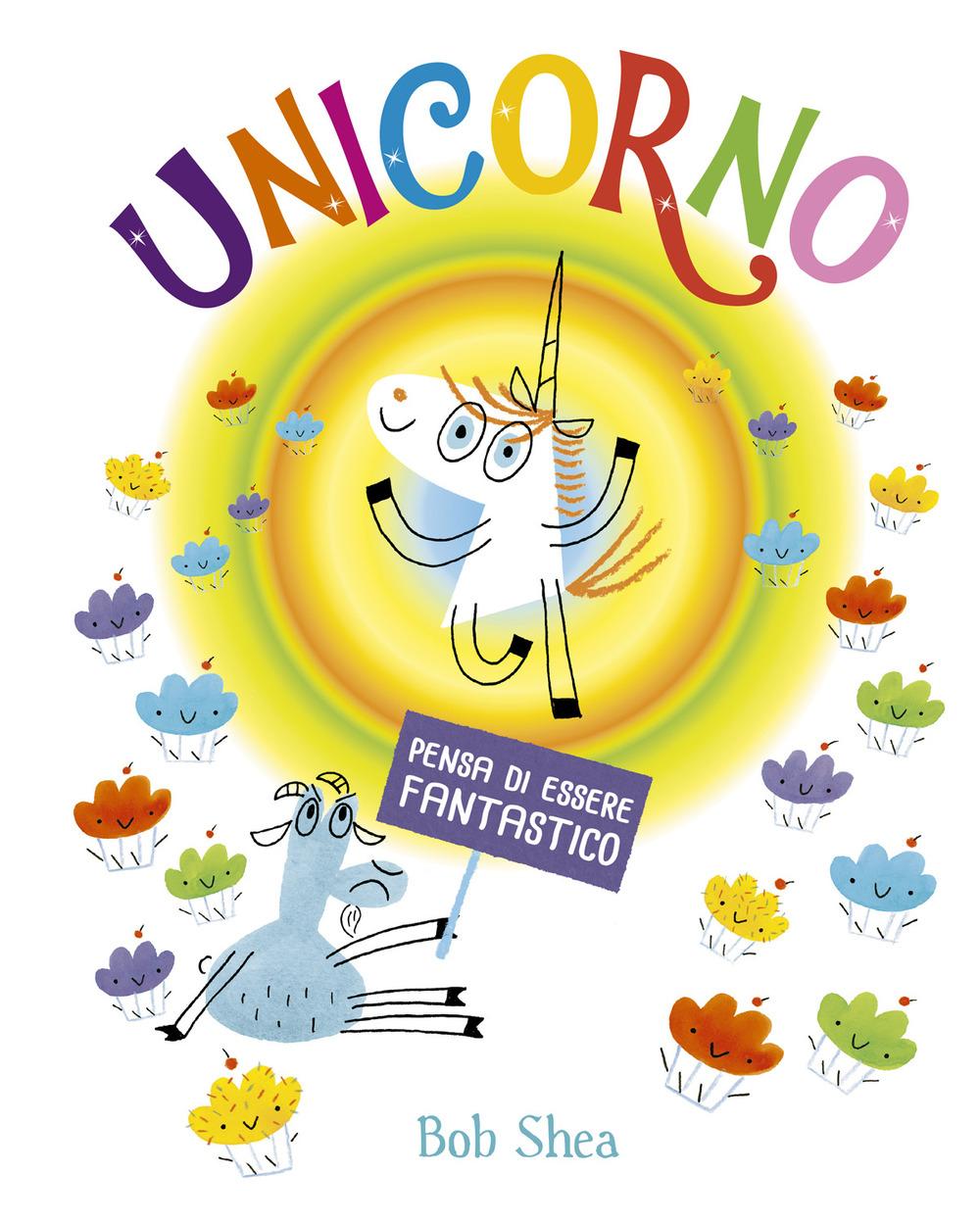 Unicorno pensa di essere fantastico. Ediz. a colori