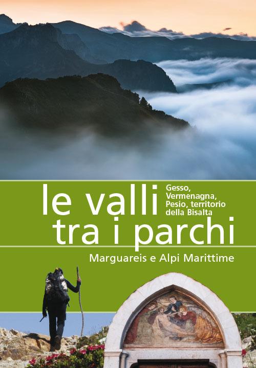 Le valli tra i parchi Marguareis e Alpi Marittime. Gesso, Vermegnana, Pesio, territorio della Bisalta