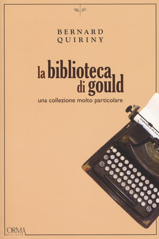 BIBLIOTECA DI GOULD. UNA COLLEZIONE MOLTO PARTICOLARE (LA) - 9788899793463