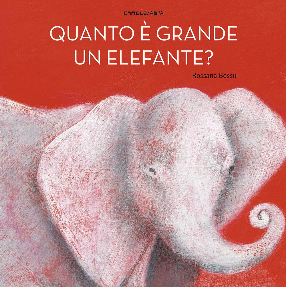 Quanto è grande un elefante? Ediz. a colori
