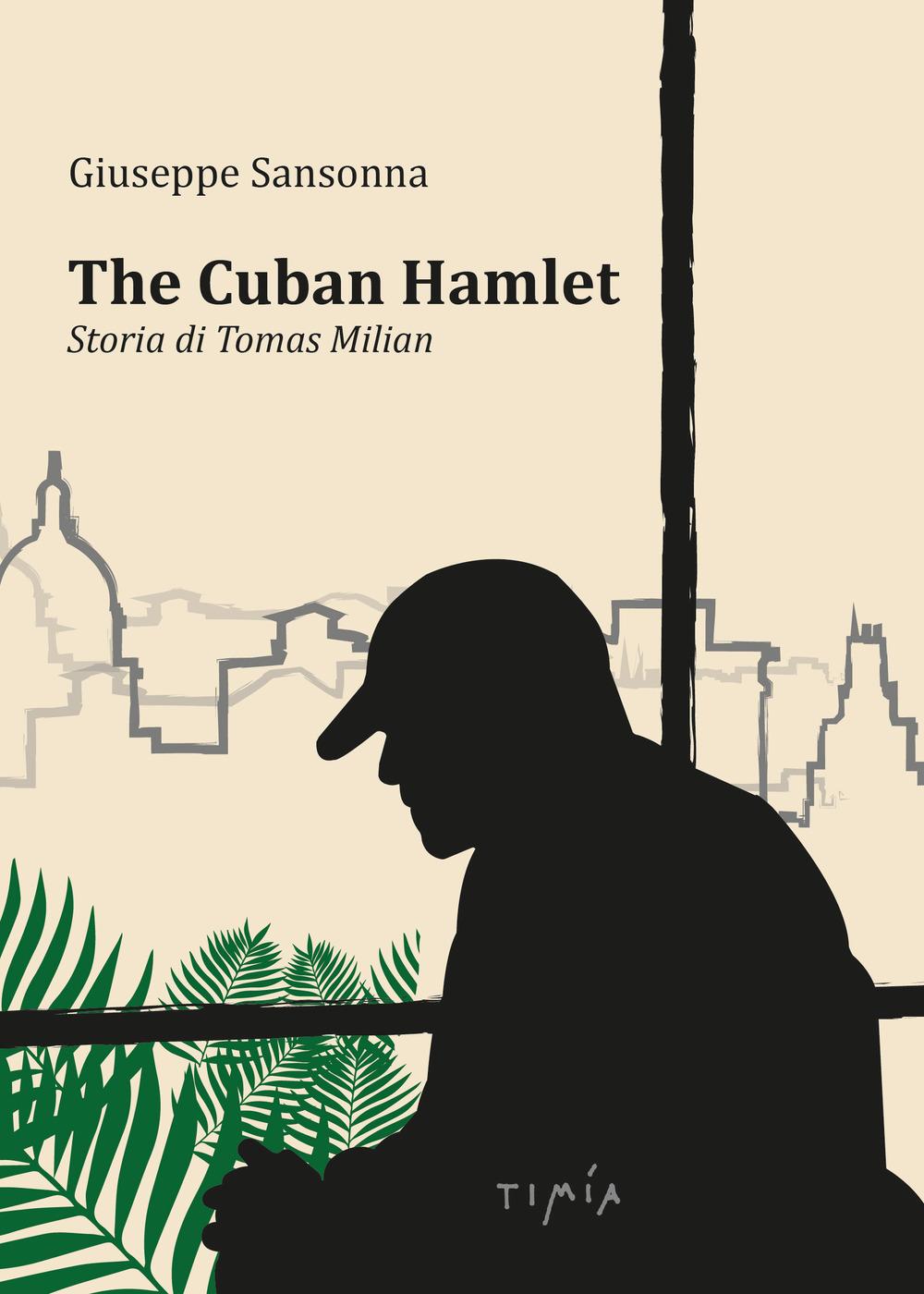 CUBAN HAMLET. STORIA DI TOMAS MILIAN. CON DVD VIDEO (THE) - 9788899855055